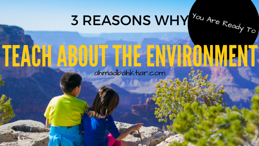 3 Key Reasons Why You Are Ready To Teach About The Environment