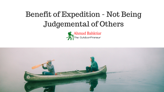 Benefit of Expedition – Not being Judgemental of Others